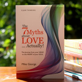 The 7 Myths about Love ... Actually! - Unraveling the Mystery of Love