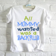 All mommy wanted was a back rub Funny Childs tshirt
