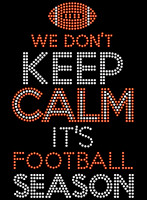 We don't keep calm it's FOOTBALL season Rhinestone Transfer