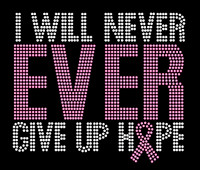 I will never ever Give Up Hope Breast Cancer Ribbon Awareness Rhinestone Transfer