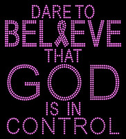 (Fuchsia Text) Dare to Believe that God is in Control Religious Cancer Ribbon Rhinestone Transfer