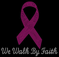 (Fuchsia Ribbon) We Walk By Faith (cursive) Cancer Awareness Rhinestone Transfer