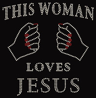 This Woman loves Jesus with lady's hands Rhinestone Transfers