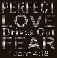 Perfect Love Drives out Fear (John 4:18) Rhinestone Transfer