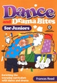 Dance and Drama Bites for Juniors: Ages 5-8 Enriching the everyday curriculum with dance and drama