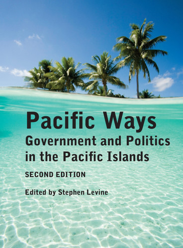 Pacific Ways: Government and Politics in the Pacific Islands (Second Edition)