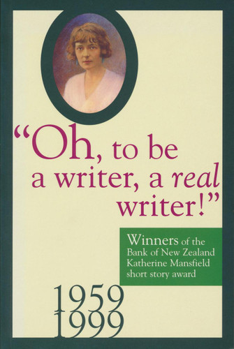 'Oh to be a writer, a real writer!' Katherine Mansfield short story award 1959-1999