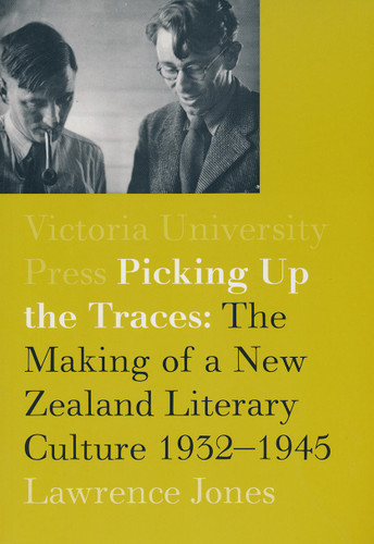 Picking Up the Traces: The Making of a New Zealand Literary Culture 1932-1945