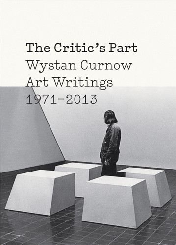 The Critic's Part: Art Writings 1971-2012