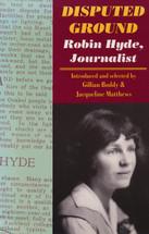 Disputed Ground: Robin Hyde, Journalist