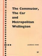 Commuter, the Car and Metropolitan Wellington, The