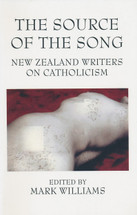 Source of the Song, The: New Zealand Writers on Catholicism