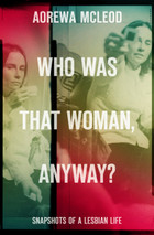 Who Was That Woman Anyway? Snapshots of a Lesbian Life