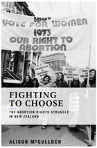 Fighting to Choose:The Abortion Rights Struggle in New Zealand