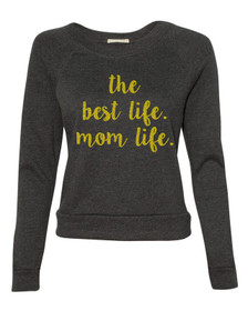 the best life.  mom life.  ladies' raglan sweatshirt.  long sleeve.