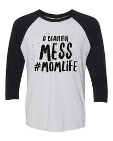 A Beautiful Mess #Momlife Raglan T-shirt.  Motherhood, Mom Style, Mom Uniform.