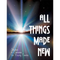 All Things Made New Young Teen Student Workbook