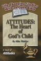 Attitudes: The Heart of God's Child