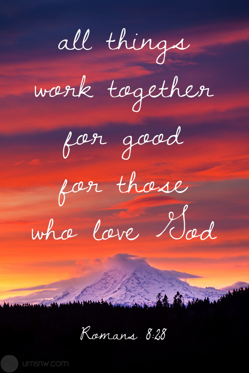 Romans 8:28 All things work together for good for those who love God.