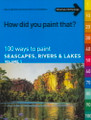 International Artist: How Did You Paint That? - Seascapes, Rivers, & Lakes Vol. 1
