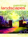 North Light Books: Painting Landscapes Filled with Light by Dorothy Dent