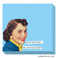 "Anne Taintor Sticky Note - never say never…say ""no way in hell"""