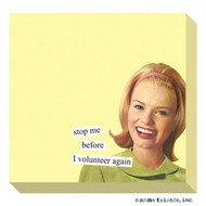 Anne Taintor Sticky Note - stop me before I volunteer again