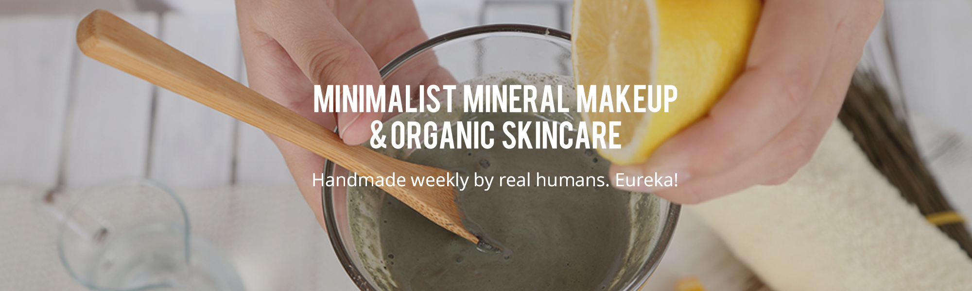 Minimalist mineral makeup and organic skincare handmade weekly by real humans.