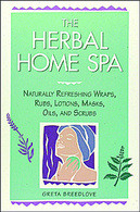 The Herbal Home Spa : Naturally Refreshing Wraps / Rubs / Lotions / Masks / Oils / and Scrubs