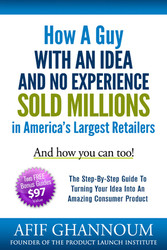 A Guy With an Idea and No Experience Sold Millions In America's Largest Retailers (DOWNLOADABLE EBOOK)