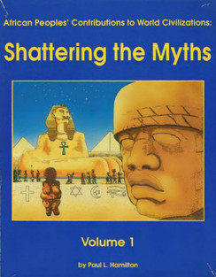 African Peoples Contributions to World Civilizations Shattering Myths Vol. 1 – Paul L. Hamilton