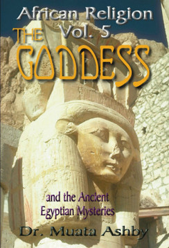 African Religion The Goddess Vol 5 - Dr. Muata Ashby