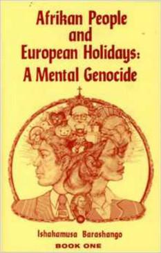 Afrikan People & European Holidays:  A Mental Genocide #1 - Ishakamusa Barashango