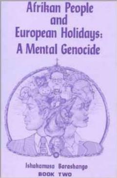 Afrikan People & European Holidays:  A Mental Genocide #2 - Ishakamusa Barashango