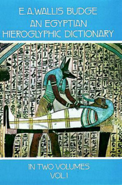 An Egyptian Hieroglyphic Dictionary Vol 1 - E.A. Wallis Budge