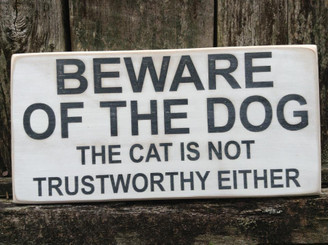 Beware of the Dog - the Cat is Not Trustworthy Either sign