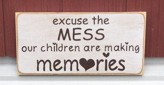 Excuse the Mess Our Children Are Making Memories sign