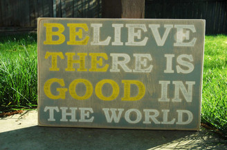 Believe There is Good in the World (Be The Good) wood sign