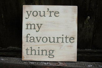 You're My Favourite Thing wood sign