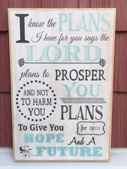 I know the plans I have for you says the Lord; plans to prosper you and not to harm you. Plans to give you hope and a future. Jeremiah 29:11 - wood sign