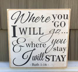 Ruth 1:16 Where you go I will go and where you stay I will stay - wood sign