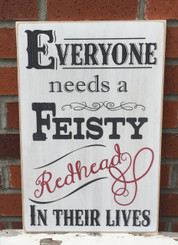 Everyone Needs A Feisty Redhead In Their Lives - wood sign