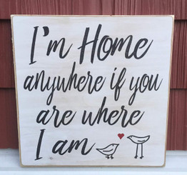 I'm home anywhere if you are where I am - wood sign