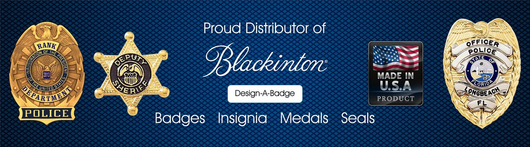 Proud distributor of Blackinton - Badges, Insignias, Medas, Seals - Design a Badge