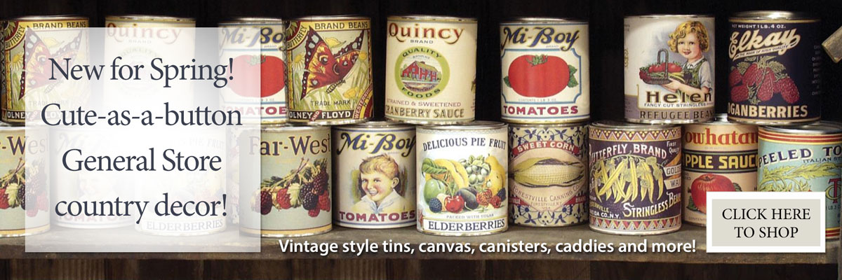 New for Spring! General Store vintage style tins, canvas, canisters, caddies and more. Shop Now!
