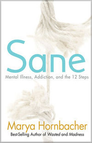 Sane - Mental Illness, Addiction and the 12 Steps-Marya Hornbacher