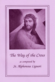 """The Way of the Cross ~ St. Alphonsus Liguori ~ During the Turkish occupation of the Holy Land in the late Middle Ages, when pilgrims were prevented from visiting its sacred sites, the custom arose of making replicas of those holy places, where the faithful might come to pray.  One of the most popular of these devotions was the """"Stations of the Way of the Cross,"""" which were imitations of the """"stations,"""" or stopping places of prayer on the Via Dolorosa in Jerusalem. By the late sixteenth century the fourteen stations as we know them today, were erected in almost all Catholic churches.      Among the best known prayers for the Way of the Cross are those first published in Italian by St. Alphonsus Liguori in 1761, which are presented here in a new, revised translation. In his brief introduction to this devotion, St. Alphonsus wrote: """"the pious exercise of the Way of the Cross represents the sorrowful journey that Jesus Christ made with the cross on His shoulders, to die on Calvary for the love of us.  We should, therefore, practice this devotion with the greatest possible fervor, placing ourselves in spirit beside our Savior as He walked this sorrowful way, uniting our tears with His, and offering to Him both our compassion and our gratitude."""""""