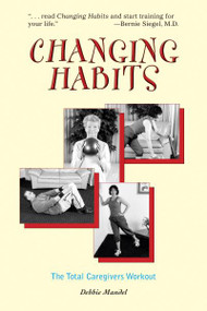 Changing Habits, The Caregivers Total Workout by Debbie Mandel