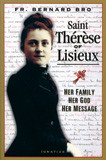 Saint Therese of Lisieux: Her Family, Her God, Her Message by Fr. Bernard Bro