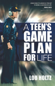 A Teen's Game Plan for Life by Lou Holtz